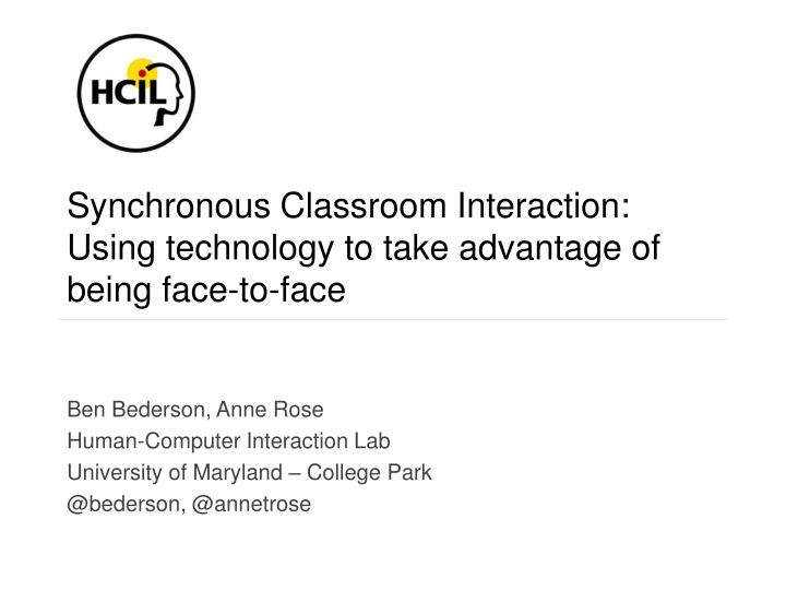 synchronous classroom interaction using technology to take advantage of being face to face
