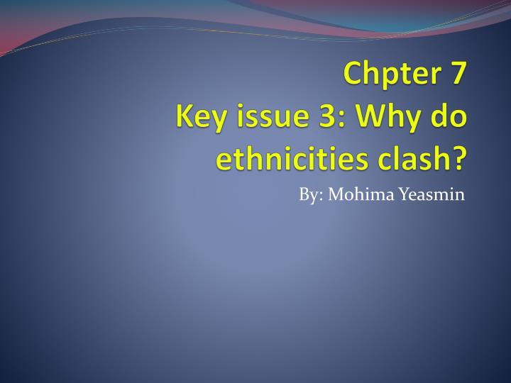 Chpter 7 key issue 3 why do ethnicities clash