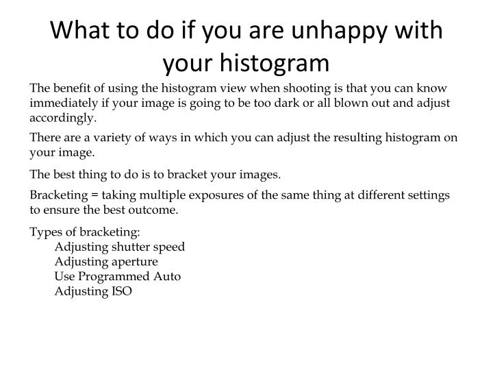 What to do if you are unhappy with your histogram