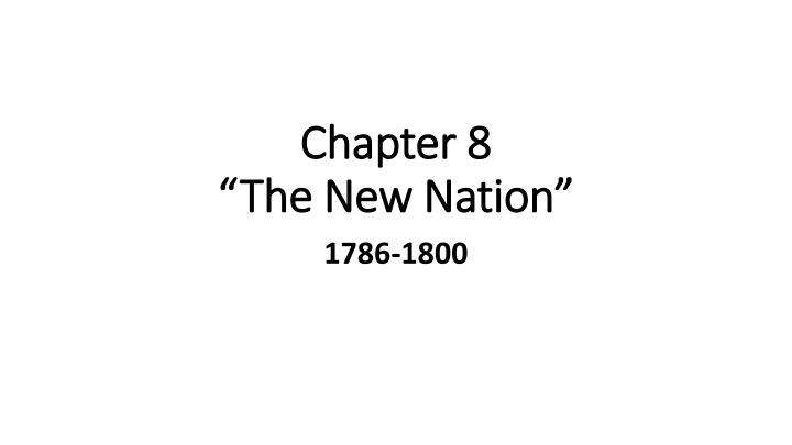 chapter 8 the new nation n.