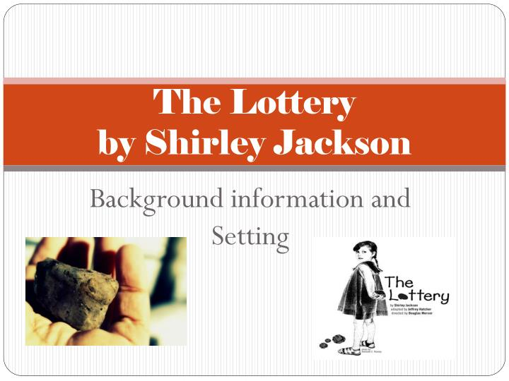 essay about the lottery by shirley jackson Read the lottery by shirley jackson free essay and over 88,000 other research documents the lottery by shirley jackson the lottery by shirley jackson tells us about the absurdness of blind obedience.