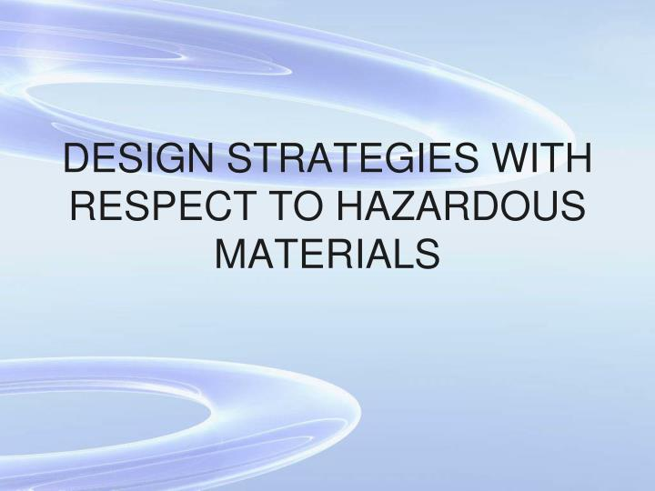 Design strategies with respect to hazardous materials