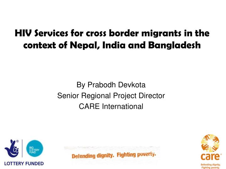 hiv services for cross border migrants in the context of nepal india and bangladesh n.