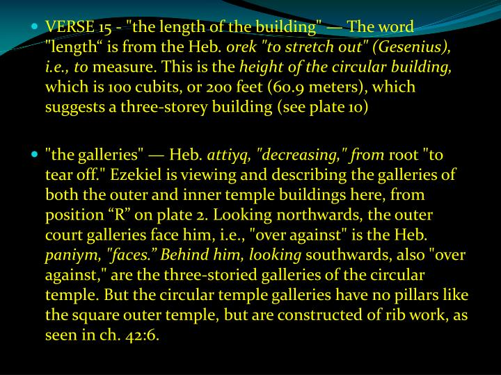 "VERSE 15 - ""the length of the building"" — The word ""length"" is from the Heb."