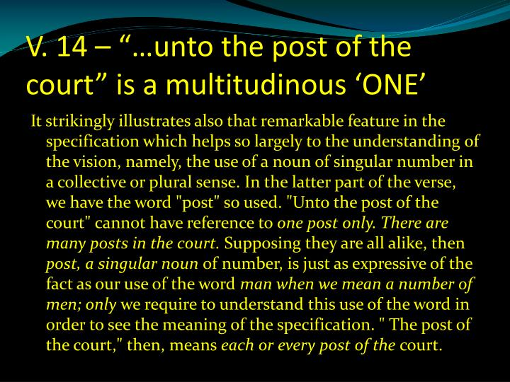 "V. 14 – ""…unto the post of the court"" is a multitudinous 'ONE'"