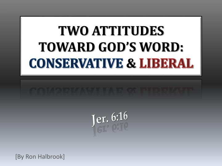 two attitudes toward god s word conservative liberal n.