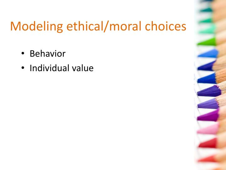 Modeling ethical/moral choices