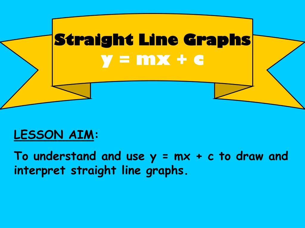 PPT - Straight Line Graphs y = mx + c PowerPoint Presentation - ID