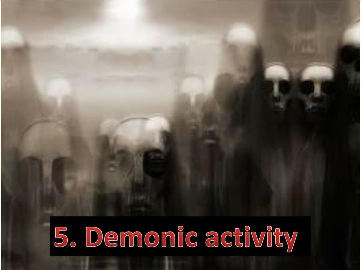 5. Demonic activity