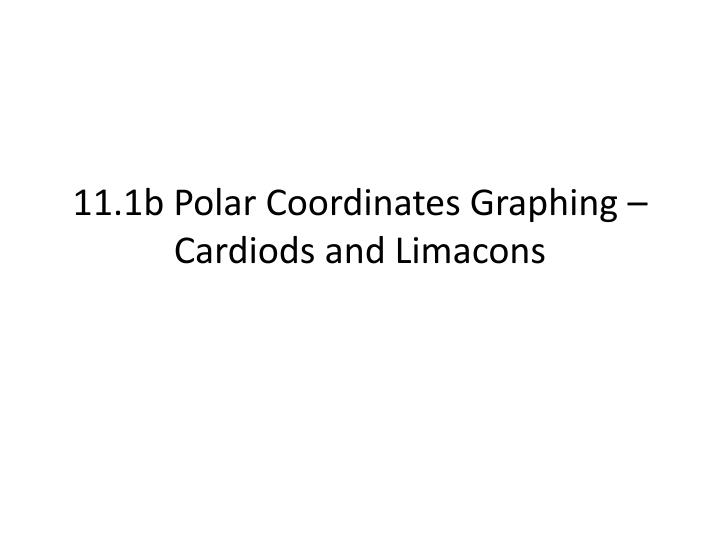 11 1b polar coordinates graphing cardiods and limacons