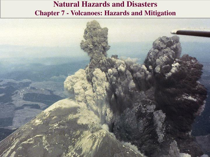 natural hazards Natural disasters earthquakes, tsunamis and volcanoes are just some of the deadly hazards we are exposed to on earth as well as being dangerous to humans, these events shape our.