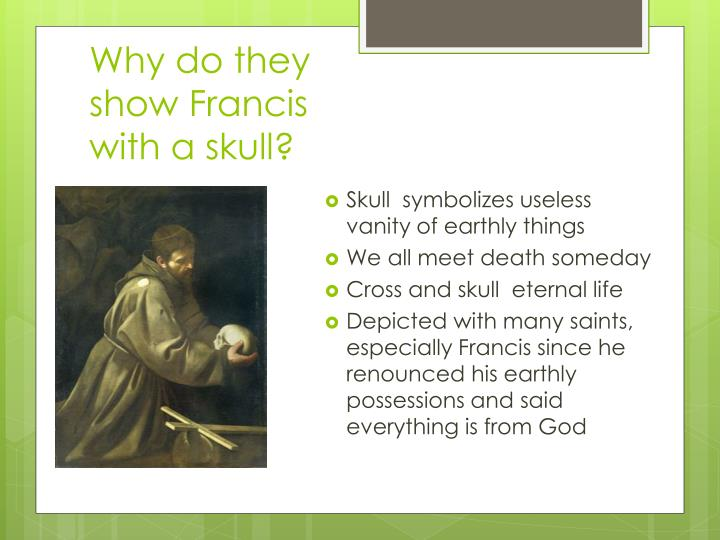 Why do they show Francis with a skull?