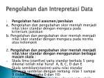 pengolahan dan intrepretasi data