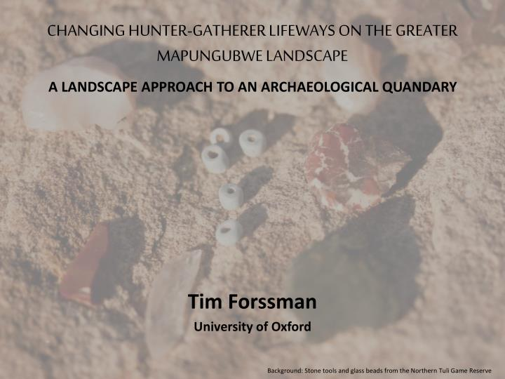changing hunter gatherer lifeways on the greater mapungubwe landscape n.