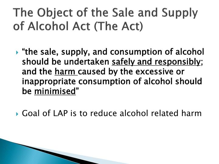The object of the sale and supply of alcohol act the act