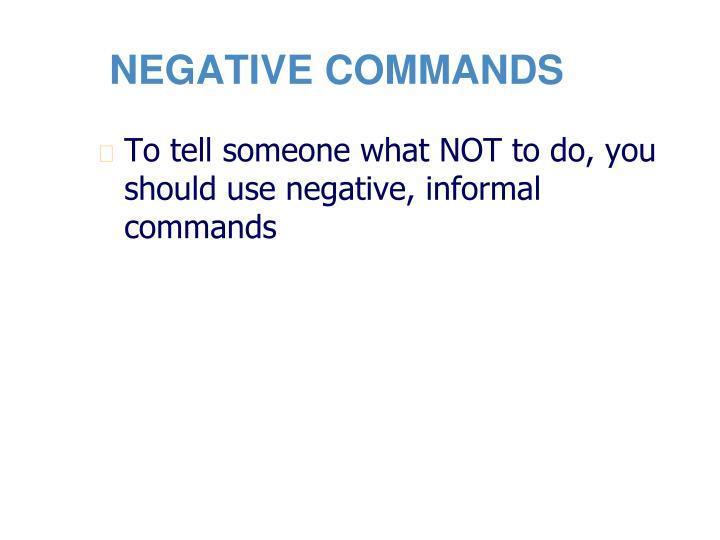 NEGATIVE COMMANDS