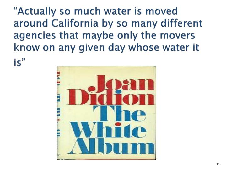 """Actually so much water is moved around California by so many different agencies that maybe only the movers know on any given day whose water it is"""