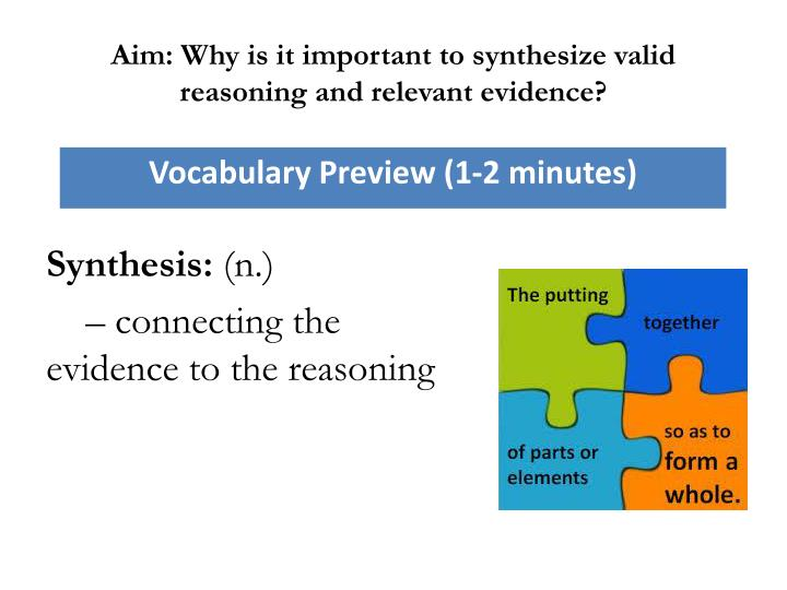 Aim: Why is it important to synthesize valid reasoning and relevant evidence?
