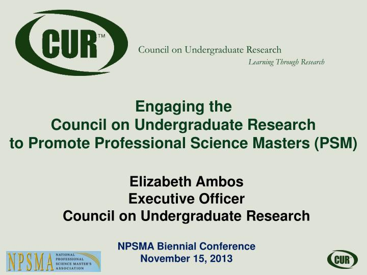 engaging the council on undergraduate research to promote professional science masters psm n.