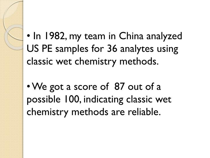 In 1982, my team in China analyzed US PE samples for 36 analytes using classic wet chemistry methods.