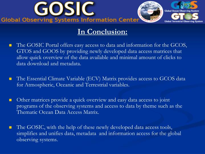 The GOSIC Portal offers easy access to data and information for the GCOS, GTOS and GOOS by providing newly developed data access matrices that allow quick overview of the data available and minimal amount of clicks to data download and metadata.