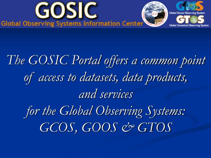 The GOSIC Portal offers a common point of access to datasets, data products,