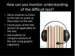how can you monitor understanding of the difficult text