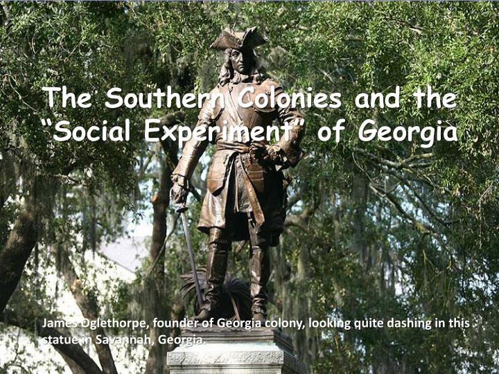 the southern colonies and the social experiment of georgia n.