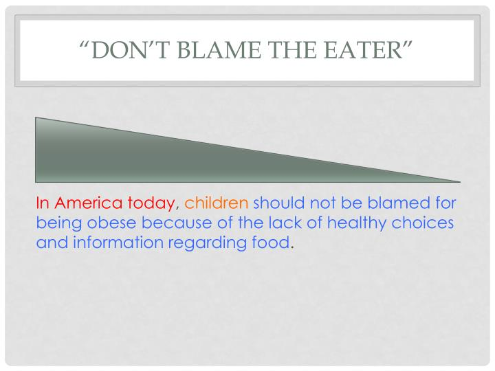 "don blame the eater thesis ""don't blame the eater"" in david zinczenko's article ""don't blame the eater"" he focuses on the fast food industry and their role in the increasing health and."