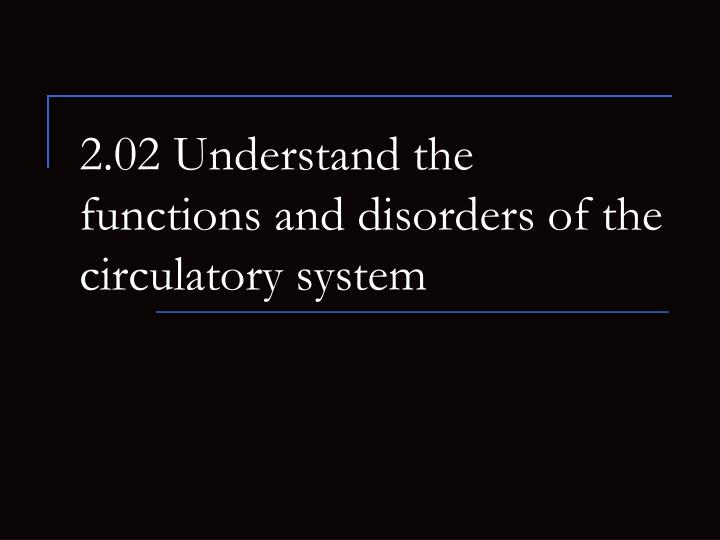 2 02 understand the functions and disorders of the circulatory system n.
