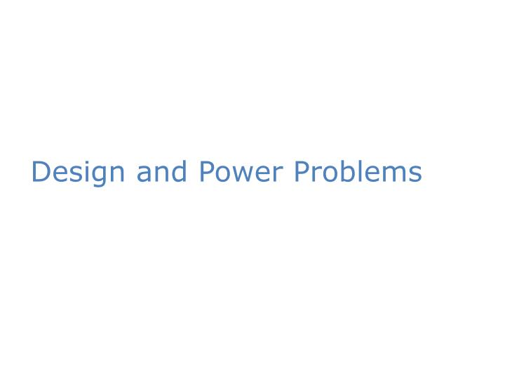 Design and Power Problems