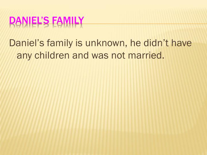 Daniel's family is unknown, he didn't have any children and was not married.