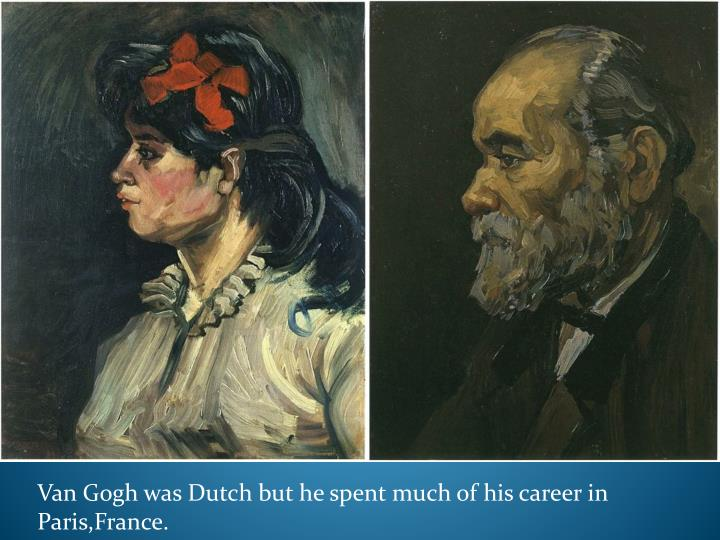Van Gogh was Dutch but he spent much of his career in