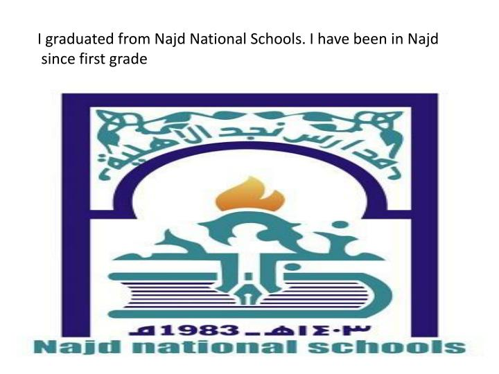 I graduated from Najd National Schools.