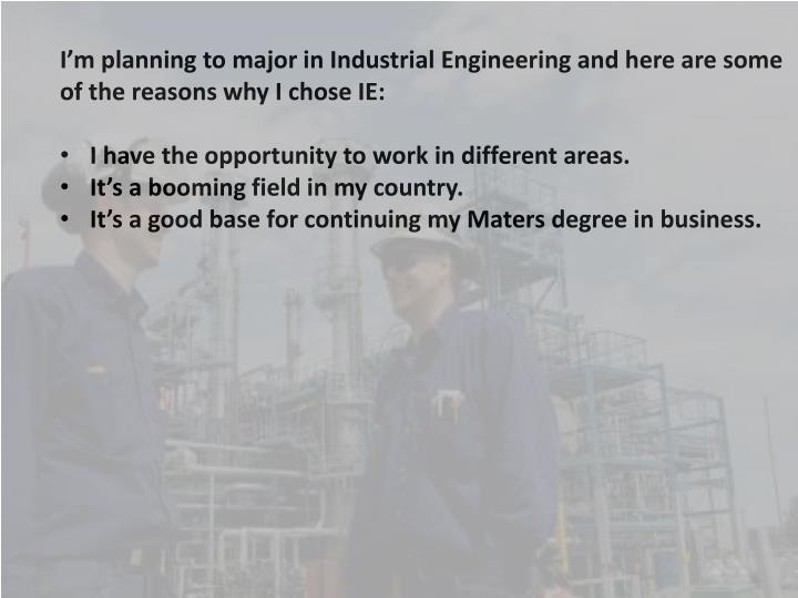 I'm planning to major in Industrial Engineering and here are some