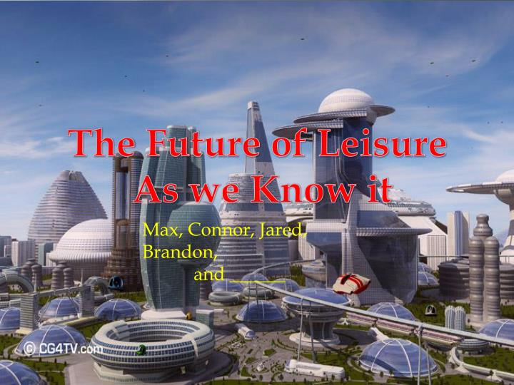 the future of leisure as we know it n.