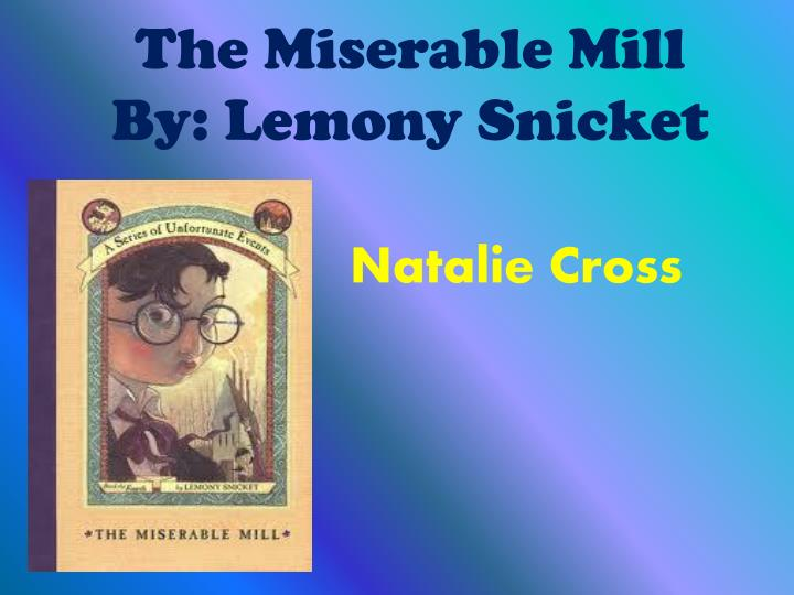 The miserable mill by lemony snicket