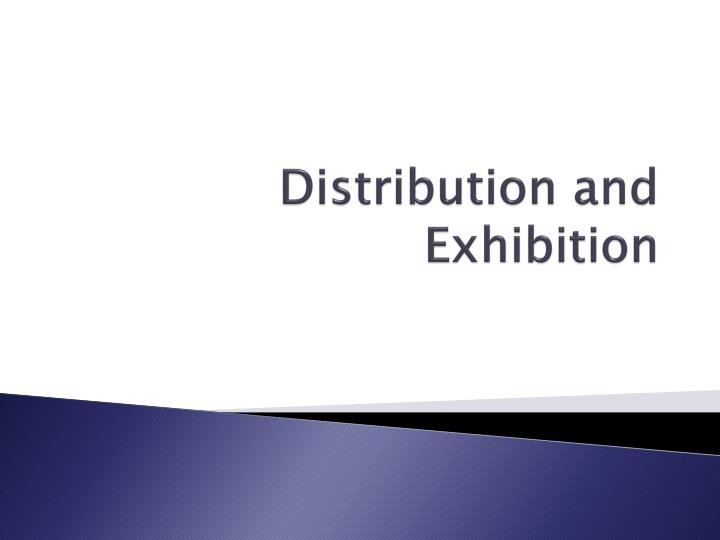 distribution and exhibition n.