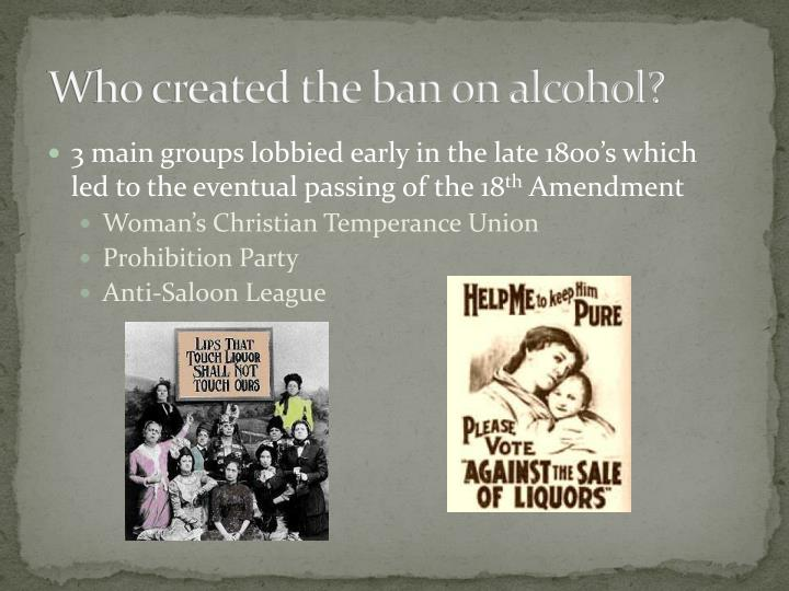 Who created the ban on alcohol