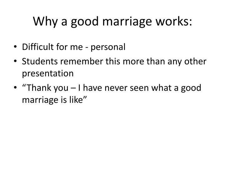 characteristics of a good marriage In my years of experience as a marriage and family counselor, i've discovered that there are some characteristics that are vital to a well-functioning marriage i've also come to recognize that it's not the failure to perfect these characteristics that undermines a marriage, but it's the failure to at least commit to their importance and to.