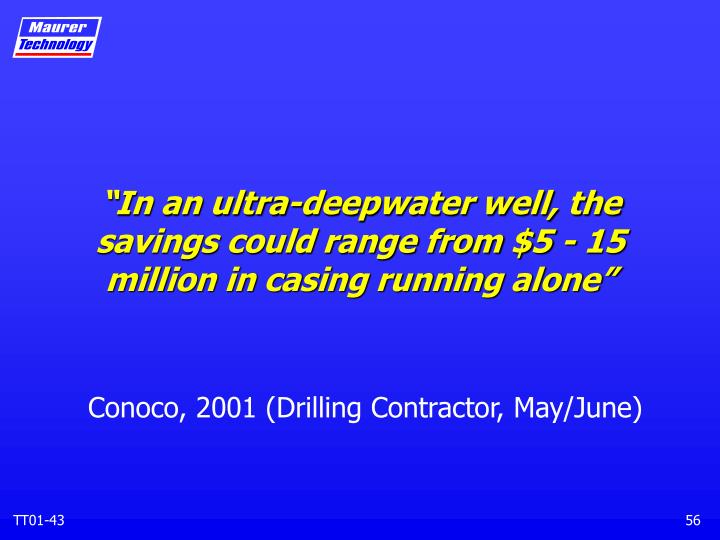 """""""In an ultra-deepwater well, the savings could range from $5 - 15 million in casing running alone"""""""