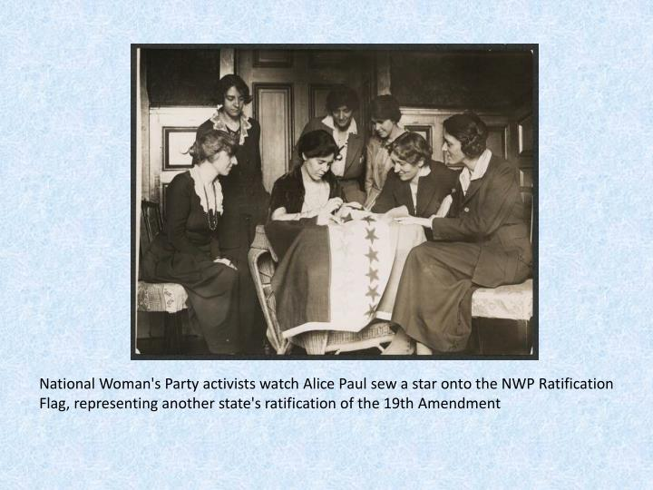 National Woman's Party activists watch Alice Paul sew a star onto the NWP Ratification Flag, representing another state's ratification of the 19th Amendment