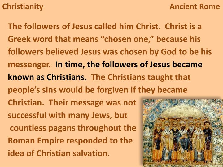 effects of christianity on ancient rome Even though christianity was against the law, its numbers or followers grew rapidly christians were always trying to convert people while some christians were rich, most of the converts in rome were from the poorer section there were two reasons for this first, christians promised that if you lived your life right you went to heaven when you.