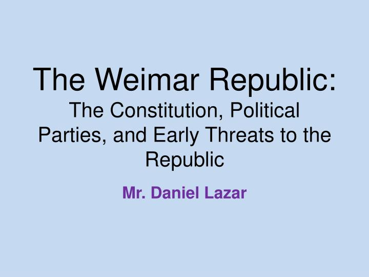 the weimar republic the constitution political parties and early threats to the republic n.