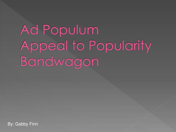 ad populum appeal to popularity bandwagon n.
