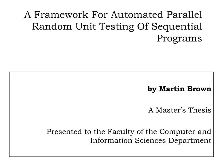 PPT - A Framework For Automated Parallel Random Unit Testing Of