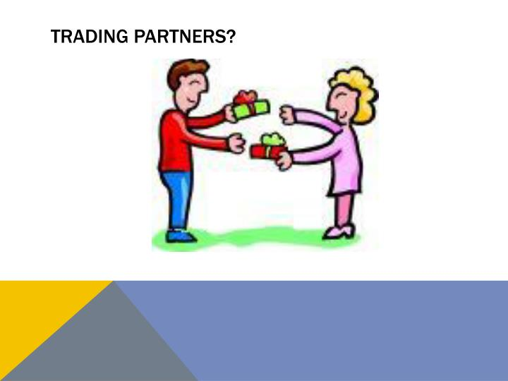 TRADING PARTNERS?