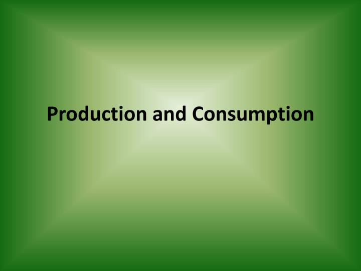 production and consumption n.