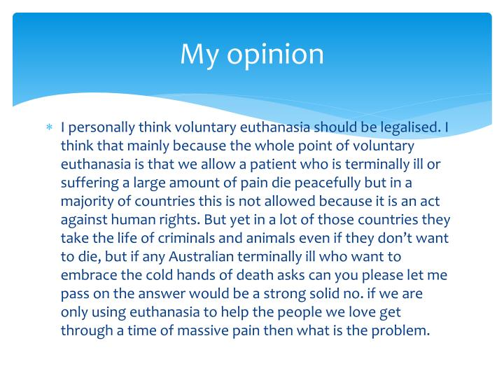 voluntary euthanasia should be legalised Persuasive essay 10 - 12: euthanasia: should humans be given the right to play god thus euthanasia should not be legalised therefore, euthanasia, voluntary or involuntary is forbidden.