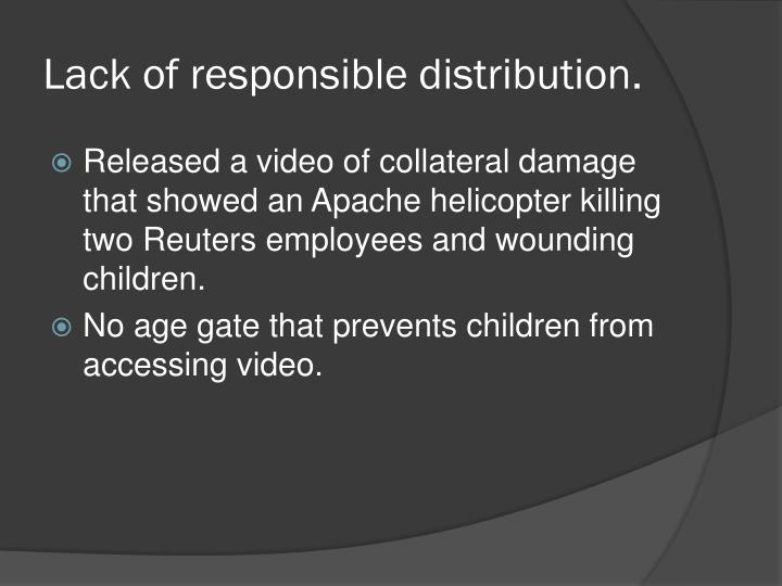 Lack of responsible distribution.